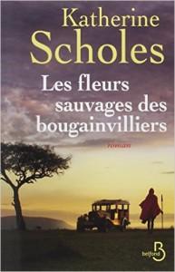 Les fleurs sauvages des Bougainvilliers - Catherine Scholes - Belfond