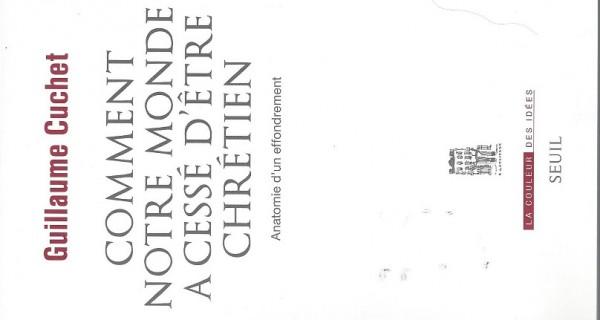Guillaume CUCHET – Comment notre monde a cessé d'être chrétien : anatomie d'un effondrement.