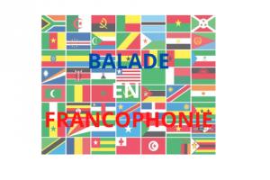 BALADE EN FRANCOPHONIE